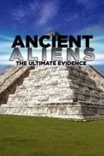 Watch Ancient Aliens: The Ultimate Evidence Season 1 Episode 6