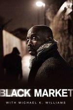 Watch Black Market With Michael K  Williams Season 1 Episode 7