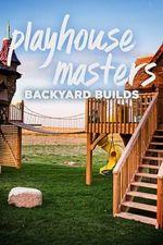 Playhouse Masters Backyard Builds Season 1 Episode 4 Watch Online