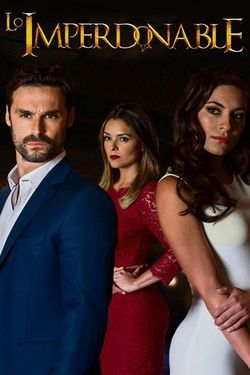 Lo Imperdonable Season 1 Episode 9 Watch Online The Full Episode